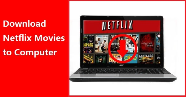 Download Netflix Movies to Computer
